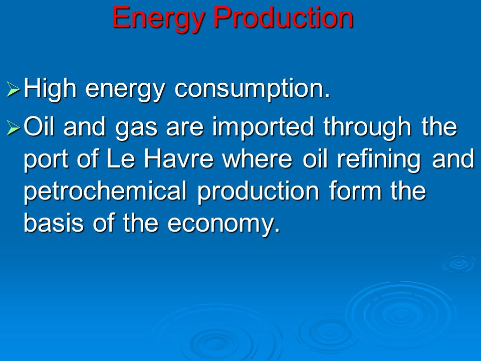 Energy Production High energy consumption.