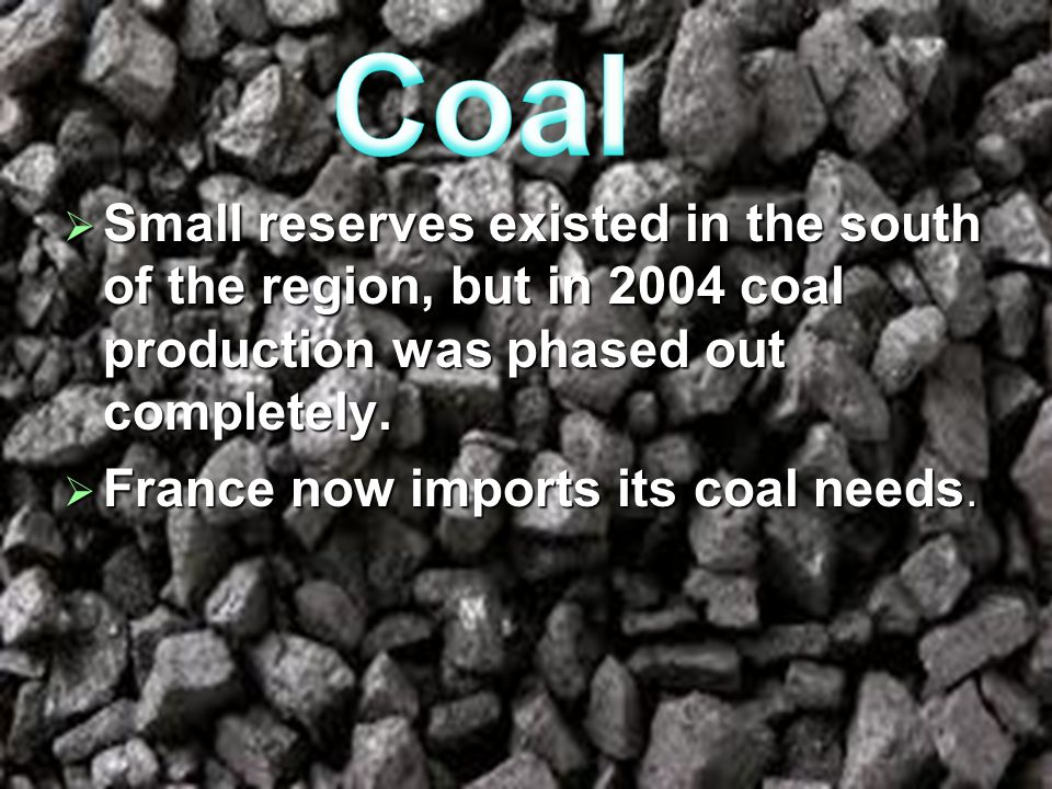 Coal Coal. Small reserves existed in the south of the region, but in 2004 coal production was phased out completely.