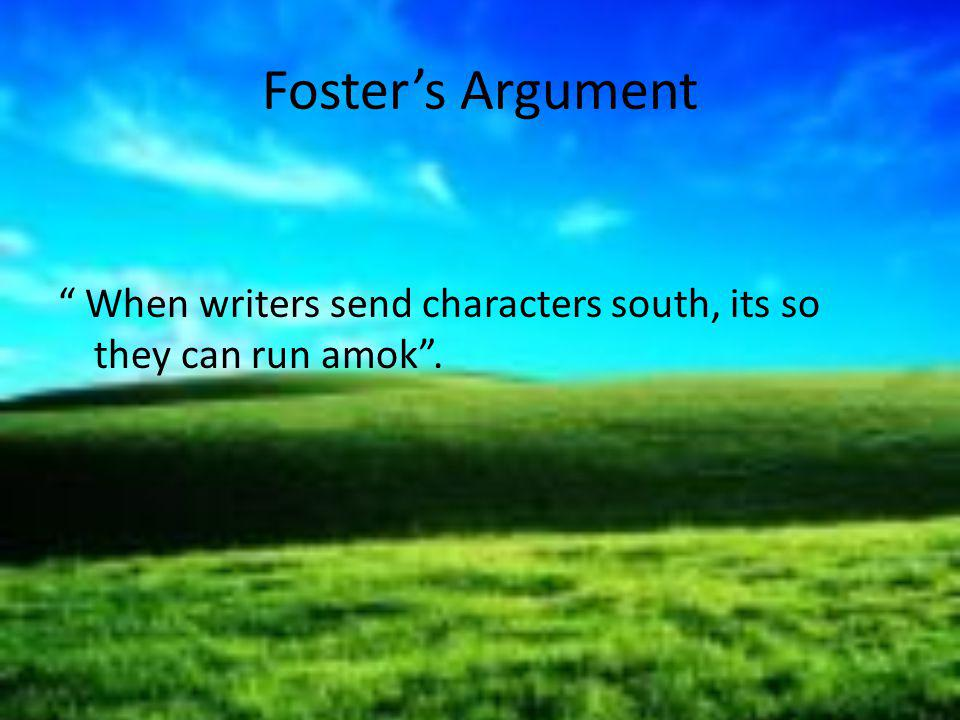 Foster's Argument When writers send characters south, its so they can run amok .