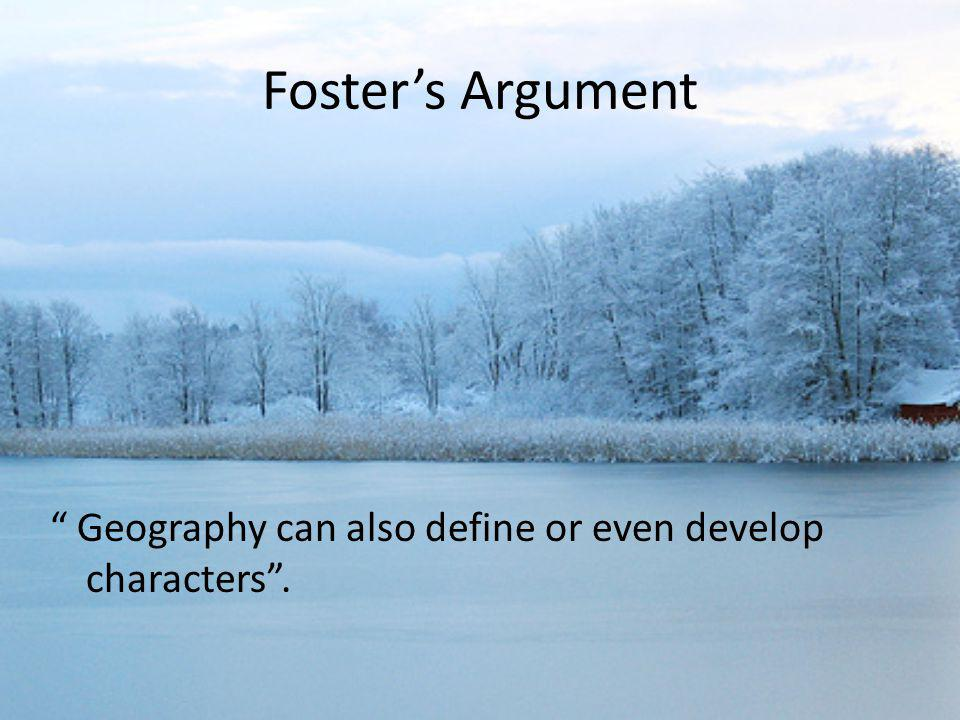 Foster's Argument Geography can also define or even develop characters .