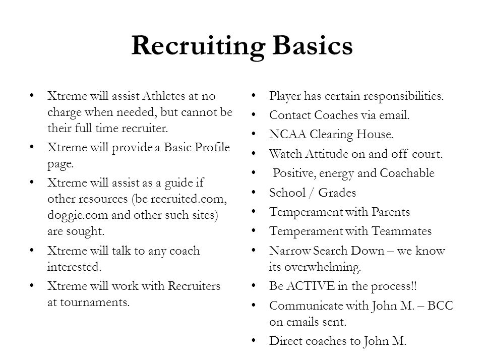 Recruiting Basics Xtreme will assist Athletes at no charge when needed, but cannot be their full time recruiter.