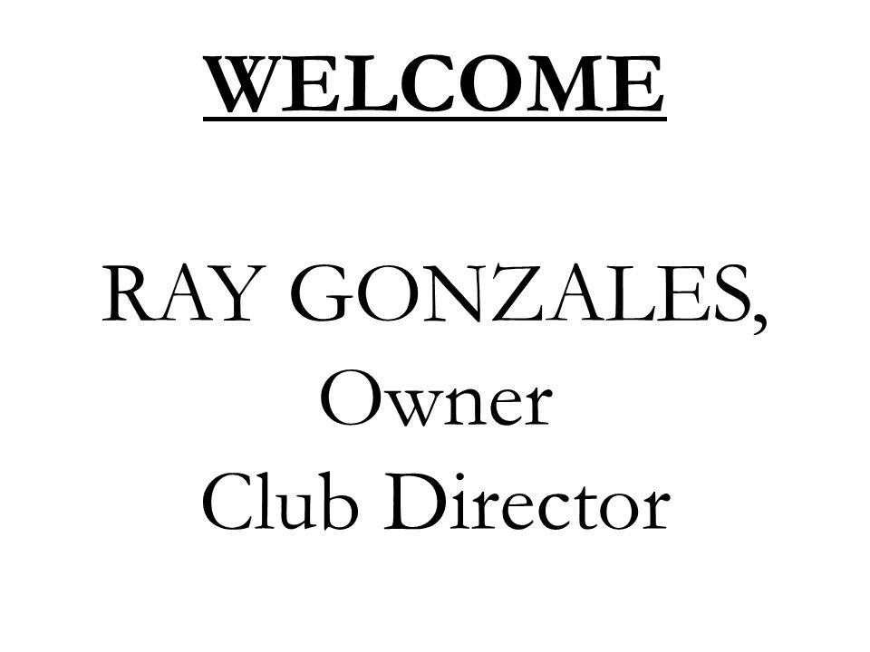 WELCOME RAY GONZALES, Owner Club Director