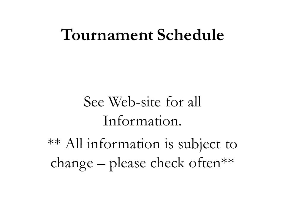 Tournament Schedule See Web-site for all Information.