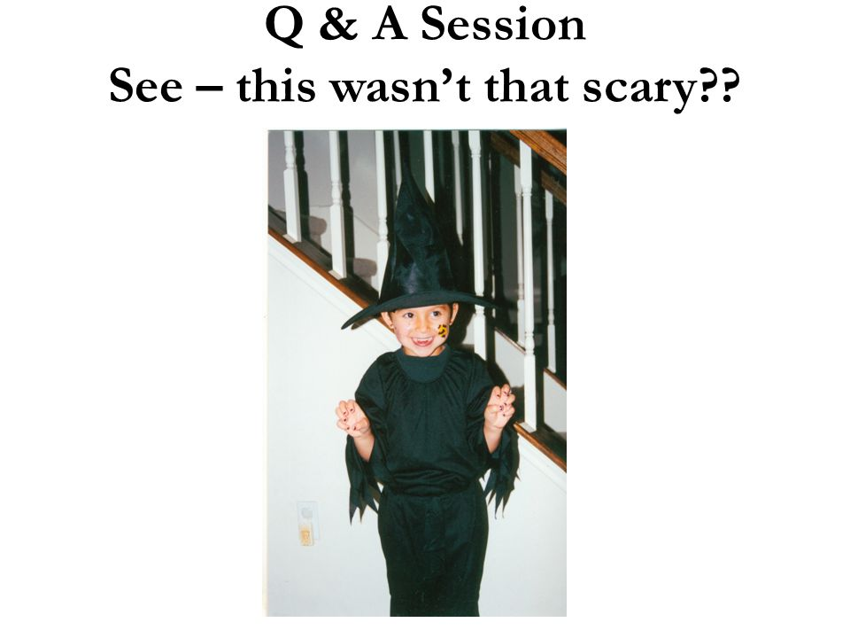 Q & A Session See – this wasn't that scary