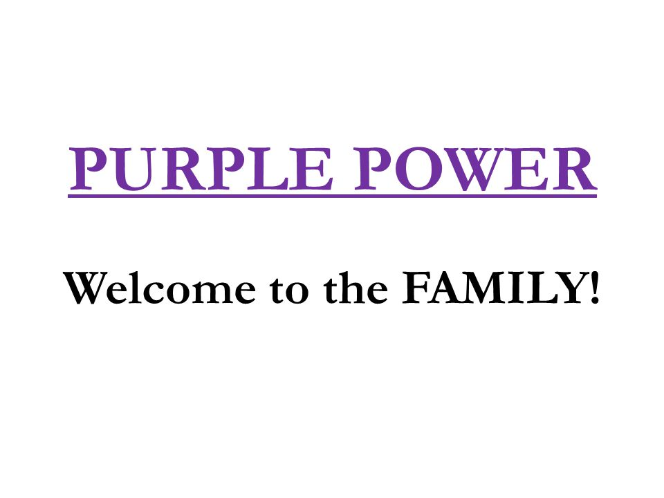 PURPLE POWER Welcome to the FAMILY!