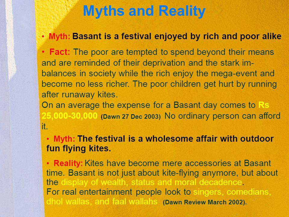 Myths and Reality Myth: Basant is a festival enjoyed by rich and poor alike.