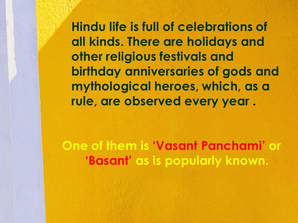 One of them is 'Vasant Panchami' or 'Basant' as is popularly known.