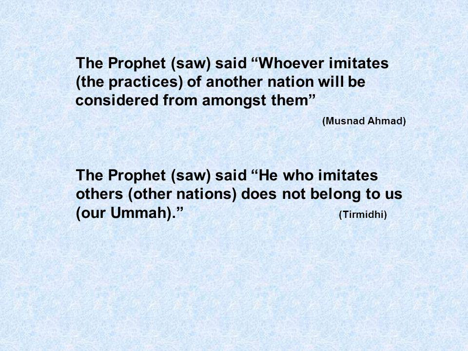 The Prophet (saw) said Whoever imitates (the practices) of another nation will be