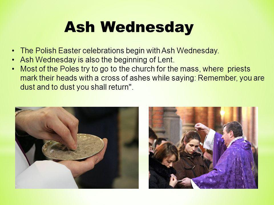Ash Wednesday The Polish Easter celebrations begin with Ash Wednesday.