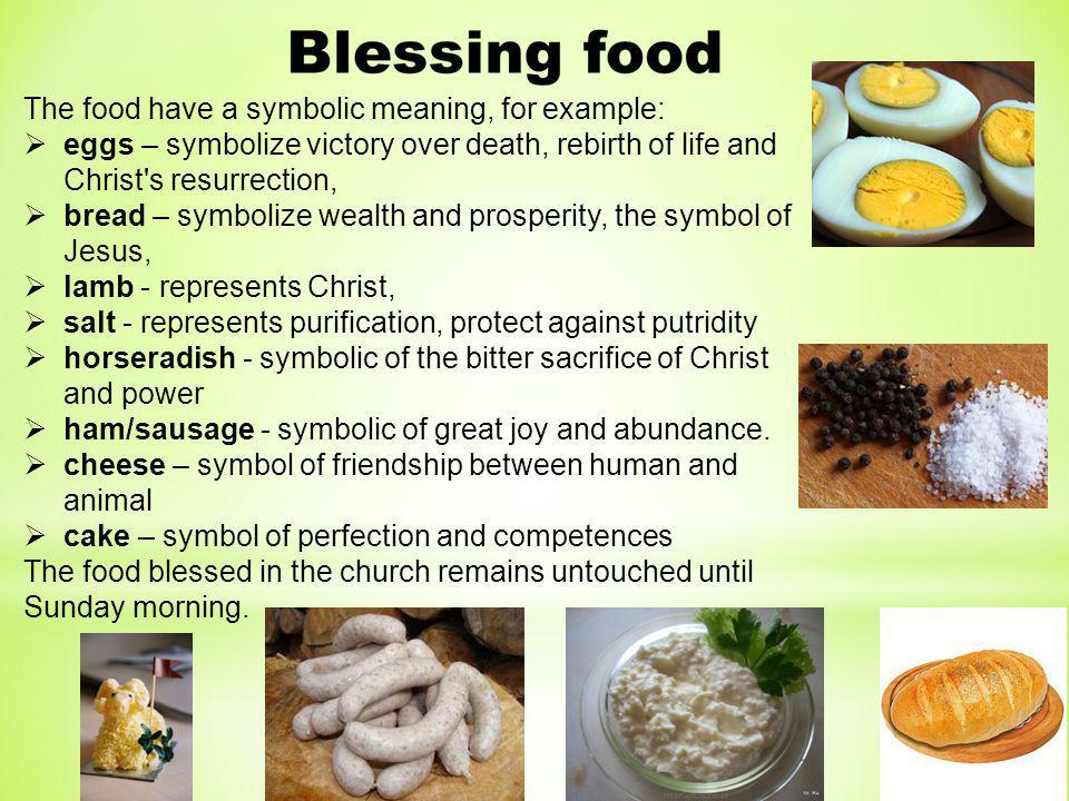 The food have a symbolic meaning, for example: