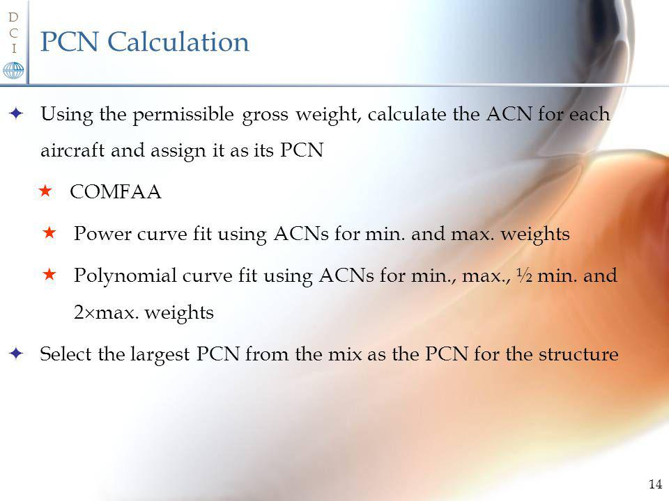 PCN Calculation Using the permissible gross weight, calculate the ACN for each aircraft and assign it as its PCN.