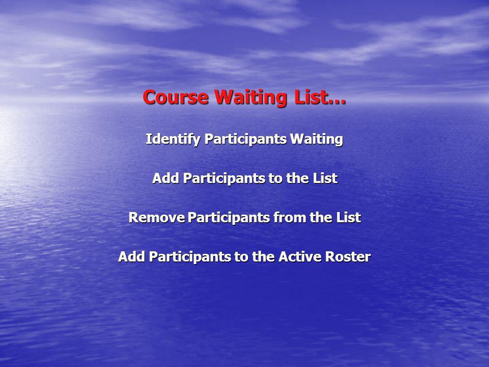 Course Waiting List… Identify Participants Waiting