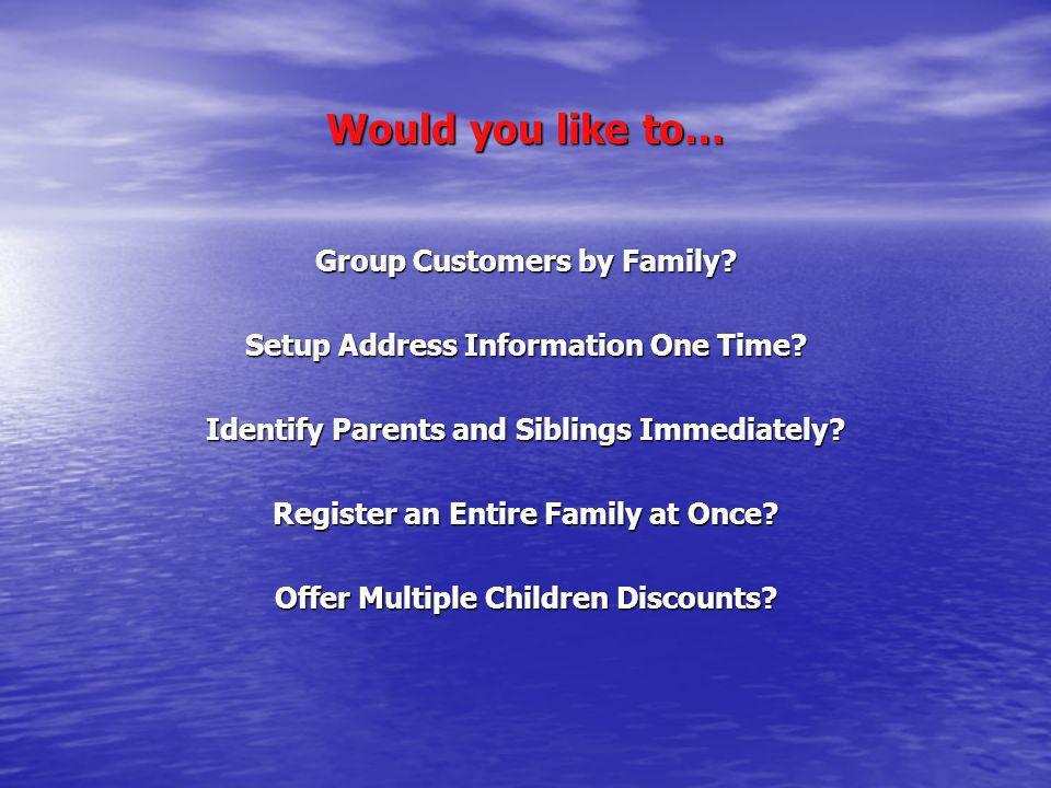 Would you like to… Group Customers by Family