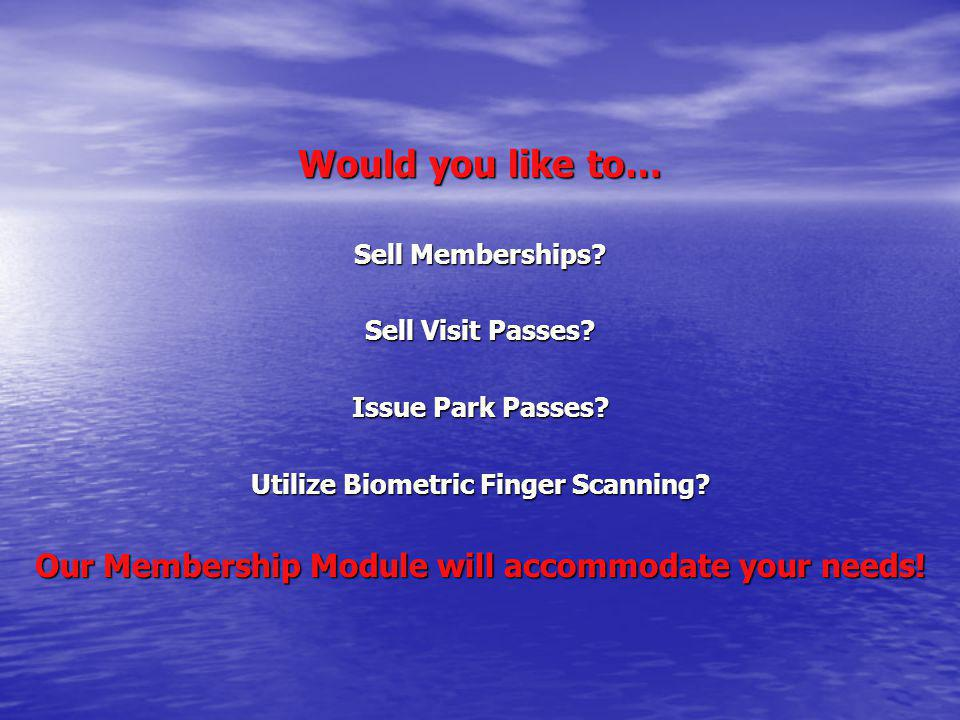 Would you like to… Our Membership Module will accommodate your needs!