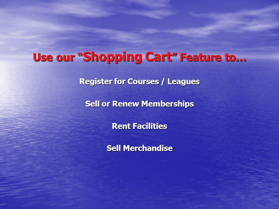 Use our Shopping Cart Feature to…