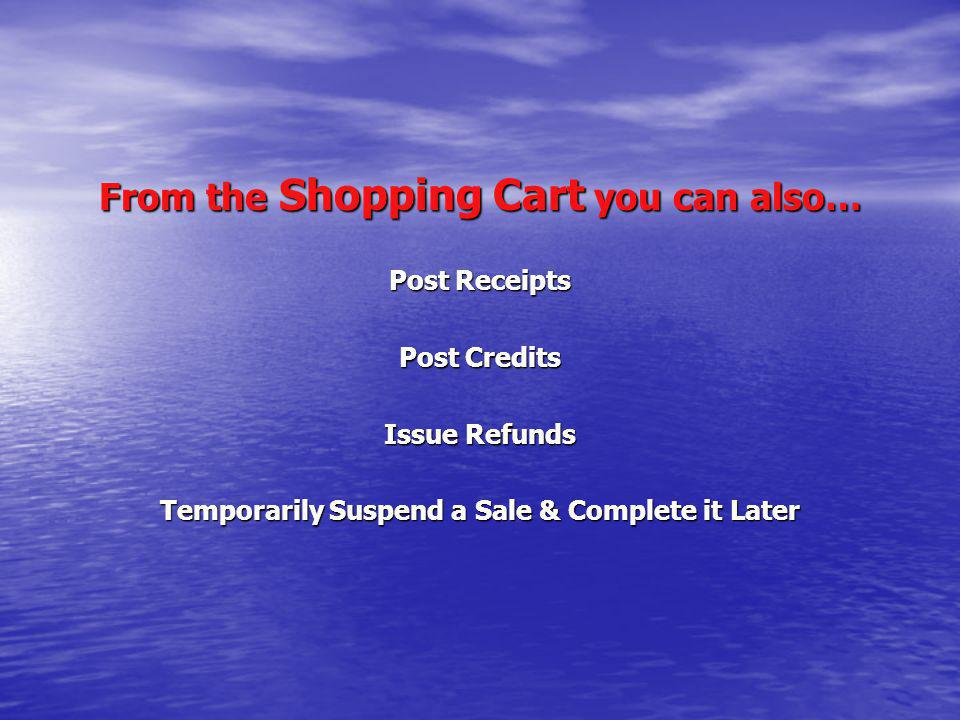 From the Shopping Cart you can also…