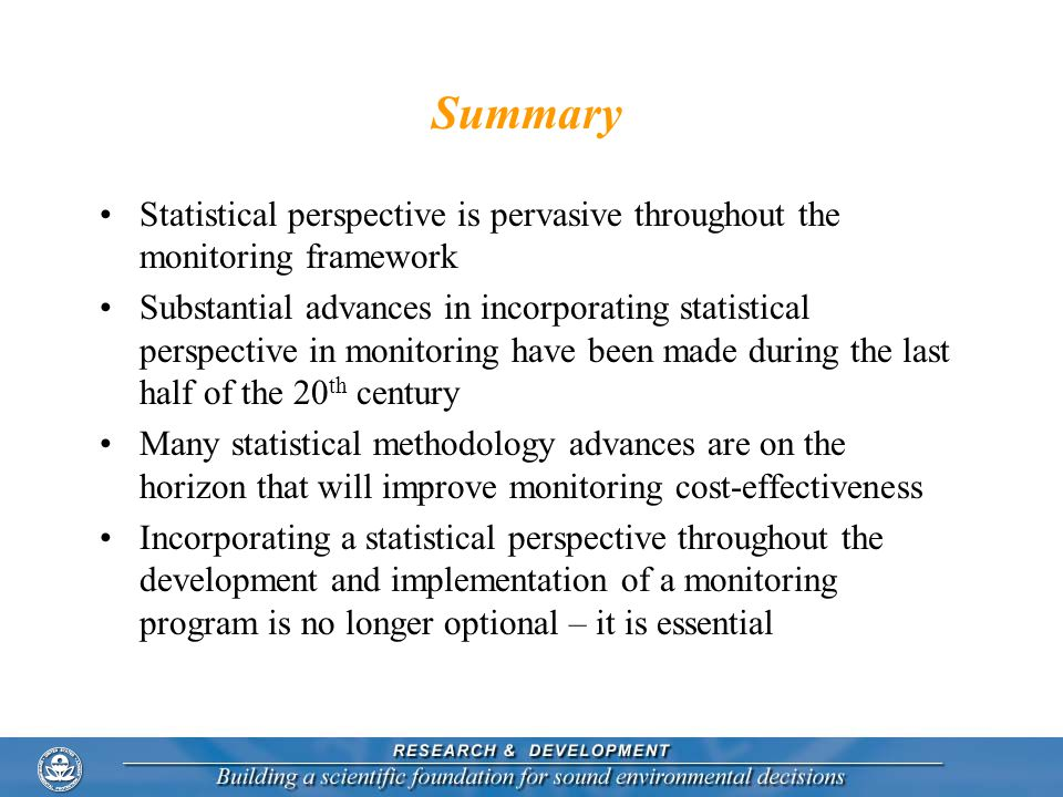 Summary Statistical perspective is pervasive throughout the monitoring framework.