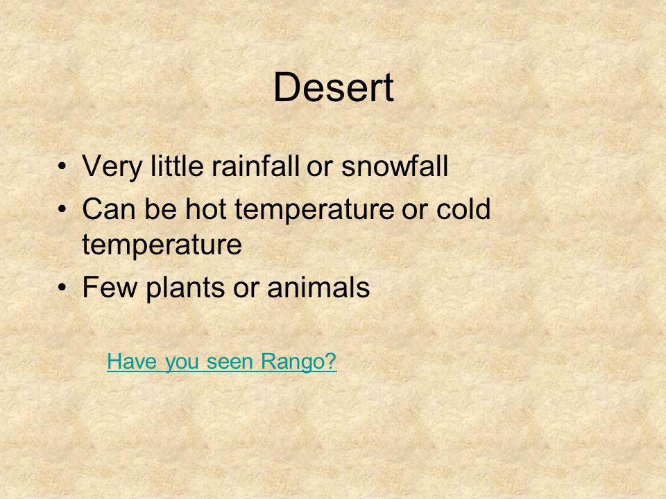Desert Very little rainfall or snowfall
