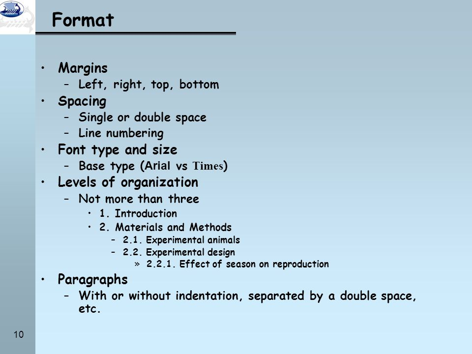 Format Margins Spacing Font type and size Levels of organization