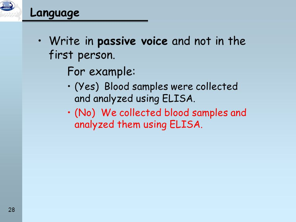 Write in passive voice and not in the first person. For example: