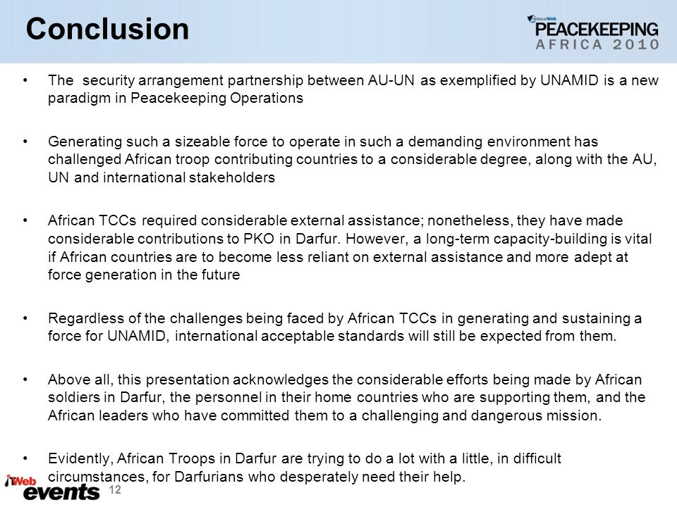 Conclusion The security arrangement partnership between AU-UN as exemplified by UNAMID is a new paradigm in Peacekeeping Operations.