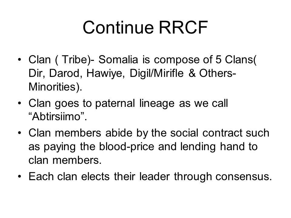 Continue RRCF Clan ( Tribe)- Somalia is compose of 5 Clans( Dir, Darod, Hawiye, Digil/Mirifle & Others-Minorities).