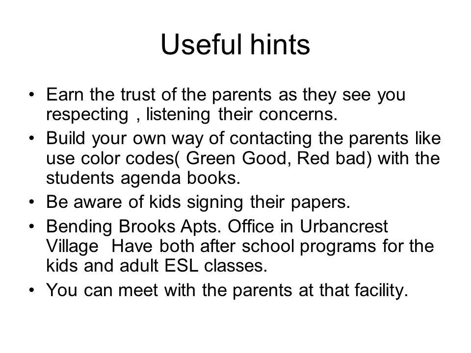 Useful hints Earn the trust of the parents as they see you respecting , listening their concerns.