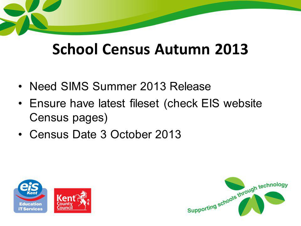 School Census Autumn 2013 Need SIMS Summer 2013 Release