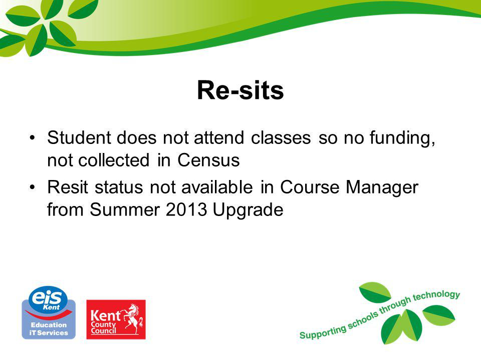 Re-sits Student does not attend classes so no funding, not collected in Census.