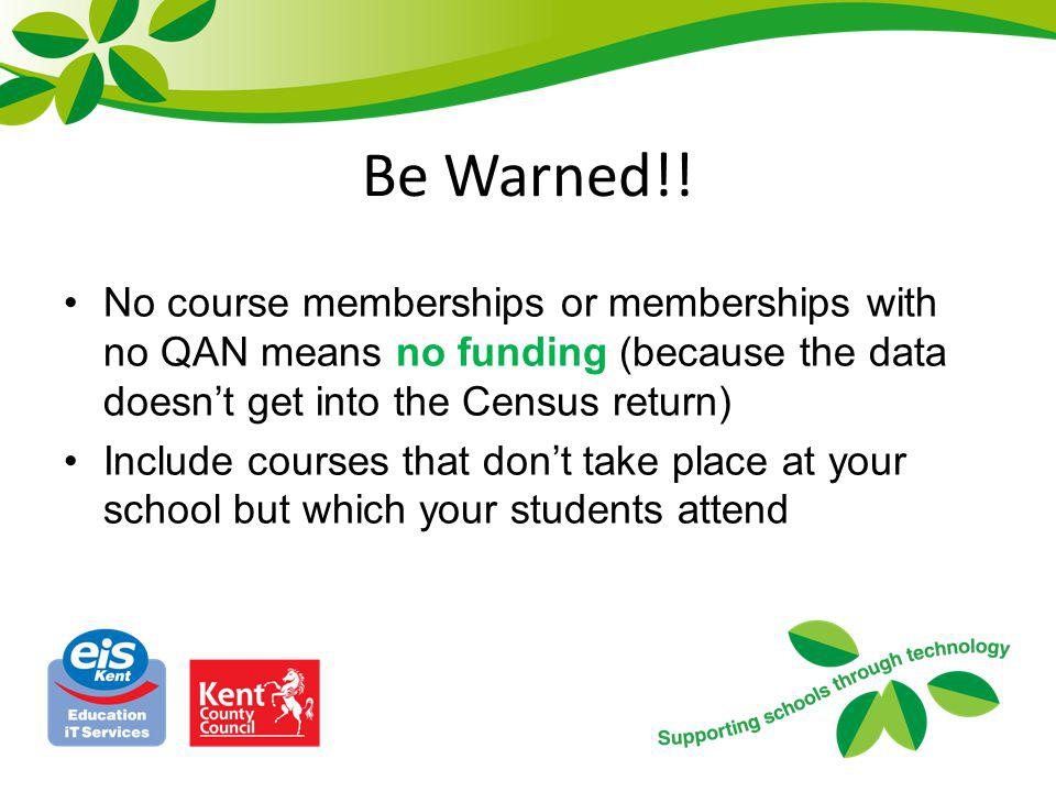 Be Warned!! No course memberships or memberships with no QAN means no funding (because the data doesn't get into the Census return)