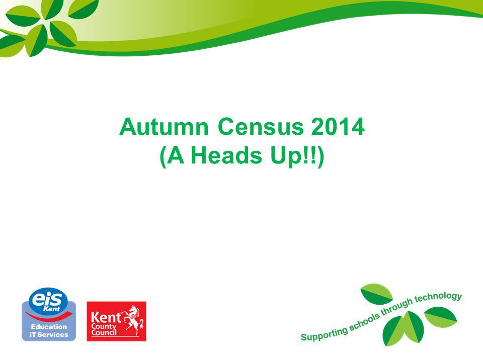 Autumn Census 2014 (A Heads Up!!)