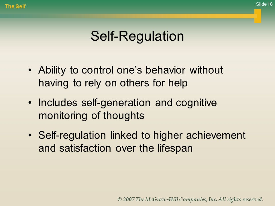 The Self Self-Regulation. Ability to control one's behavior without having to rely on others for help.