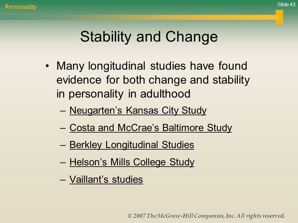 Personality Stability and Change. Many longitudinal studies have found evidence for both change and stability in personality in adulthood.
