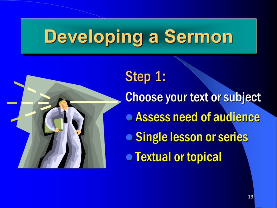 Developing a Sermon Step 1: Choose your text or subject