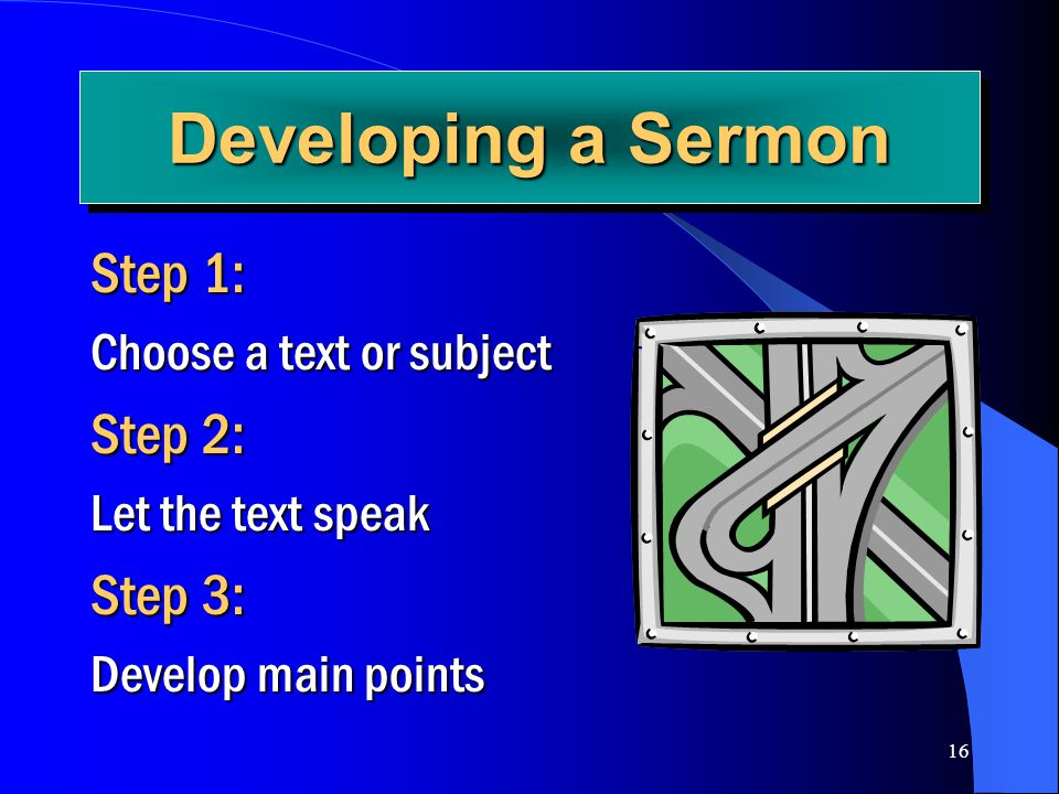 Developing a Sermon Step 1: Step 2: Step 3: Choose a text or subject