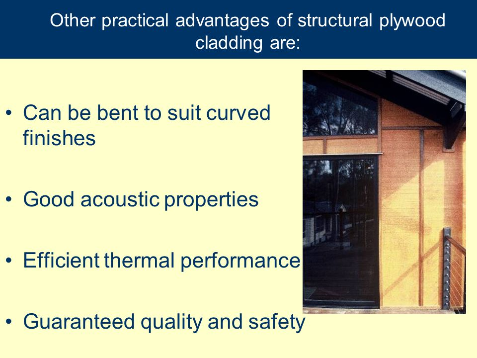 Other practical advantages of structural plywood cladding are: