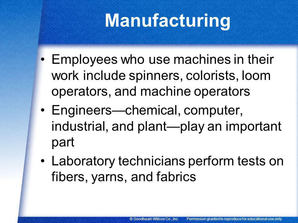 Manufacturing Employees who use machines in their work include spinners, colorists, loom operators, and machine operators.