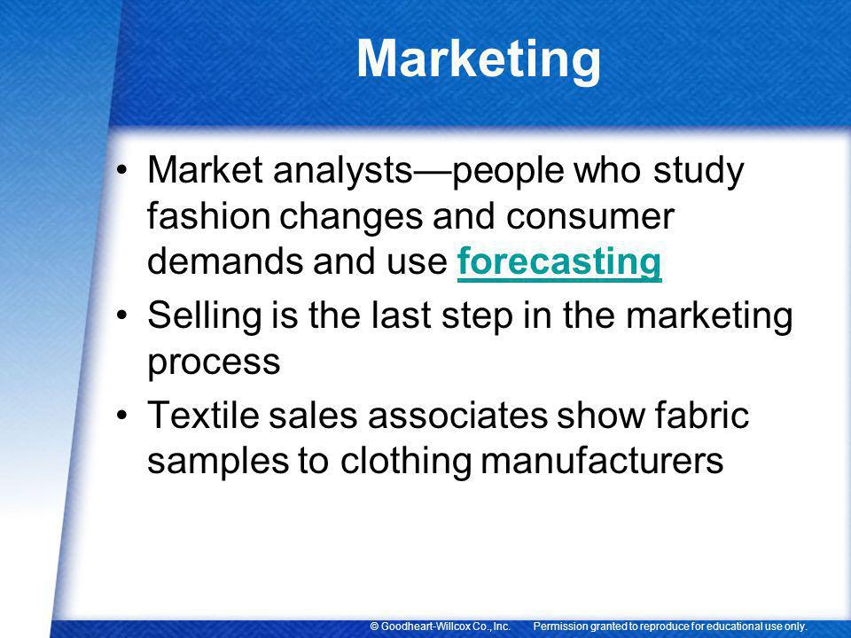 Marketing Market analysts—people who study fashion changes and consumer demands and use forecasting.
