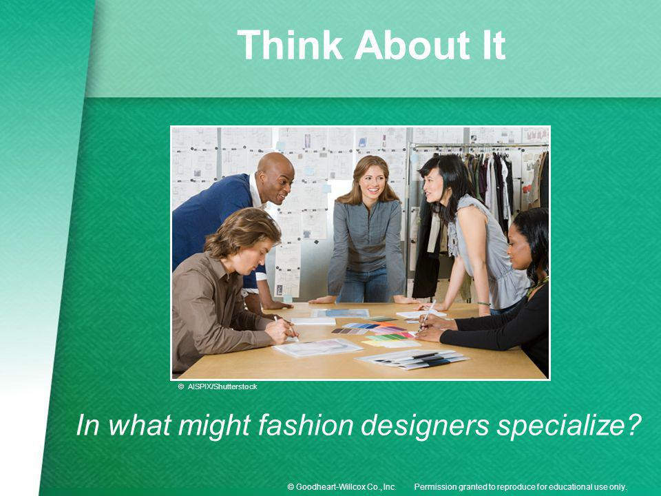 Think About It In what might fashion designers specialize