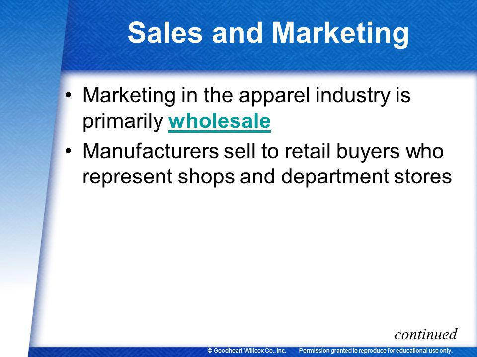 Sales and Marketing Marketing in the apparel industry is primarily wholesale.