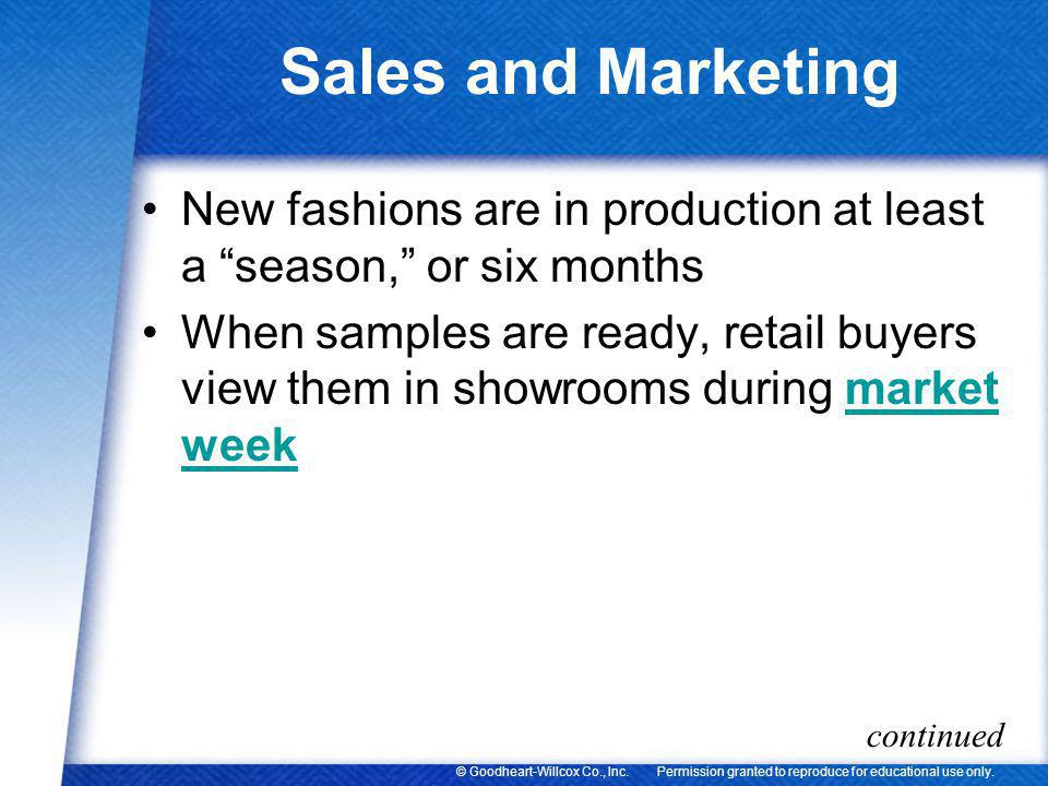 Sales and Marketing New fashions are in production at least a season, or six months.