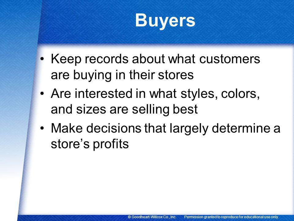 Buyers Keep records about what customers are buying in their stores