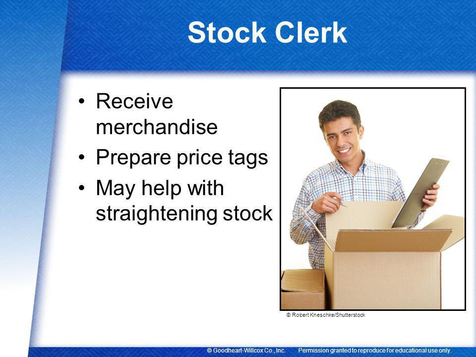 Stock Clerk Receive merchandise Prepare price tags