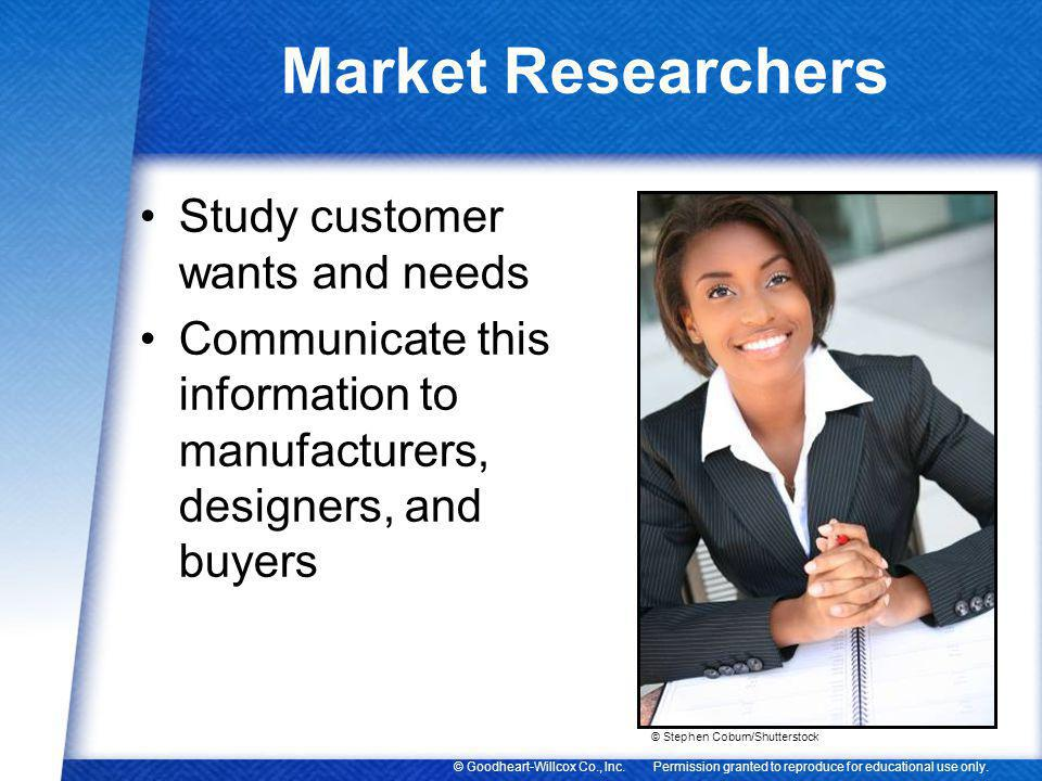 Market Researchers Study customer wants and needs