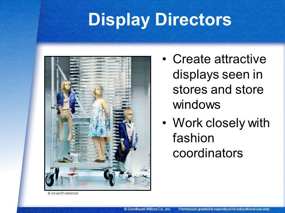 Display Directors Create attractive displays seen in stores and store windows. Work closely with fashion coordinators.