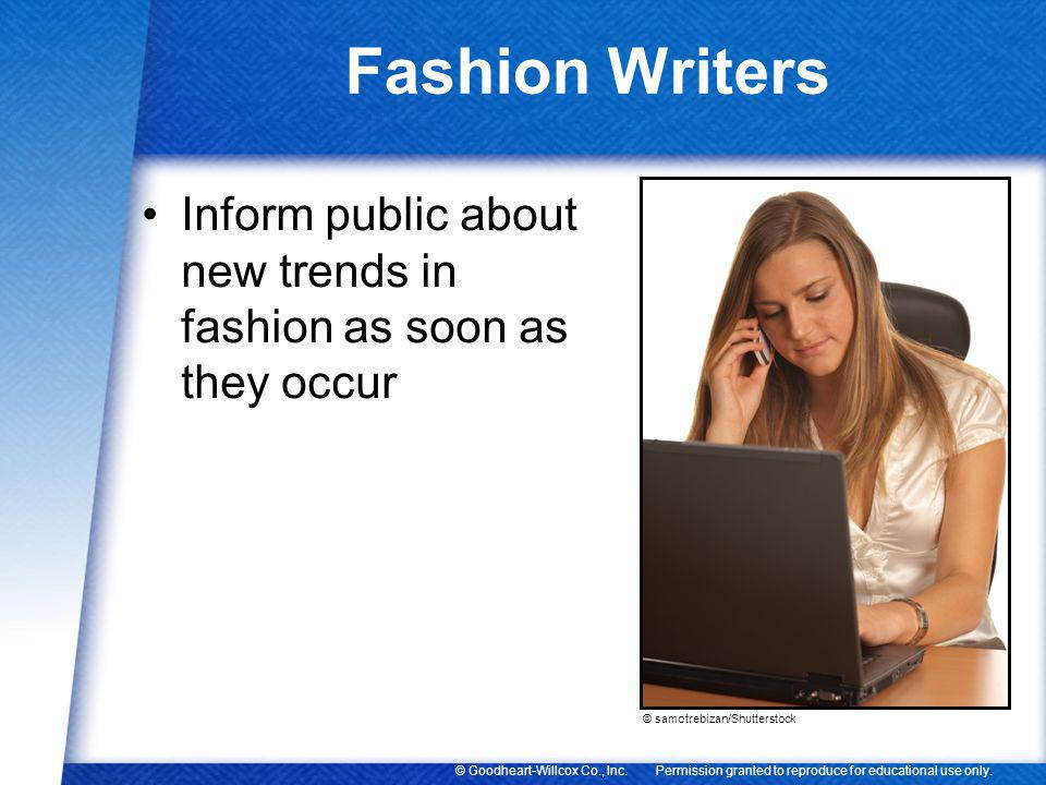 Fashion Writers Inform public about new trends in fashion as soon as they occur.
