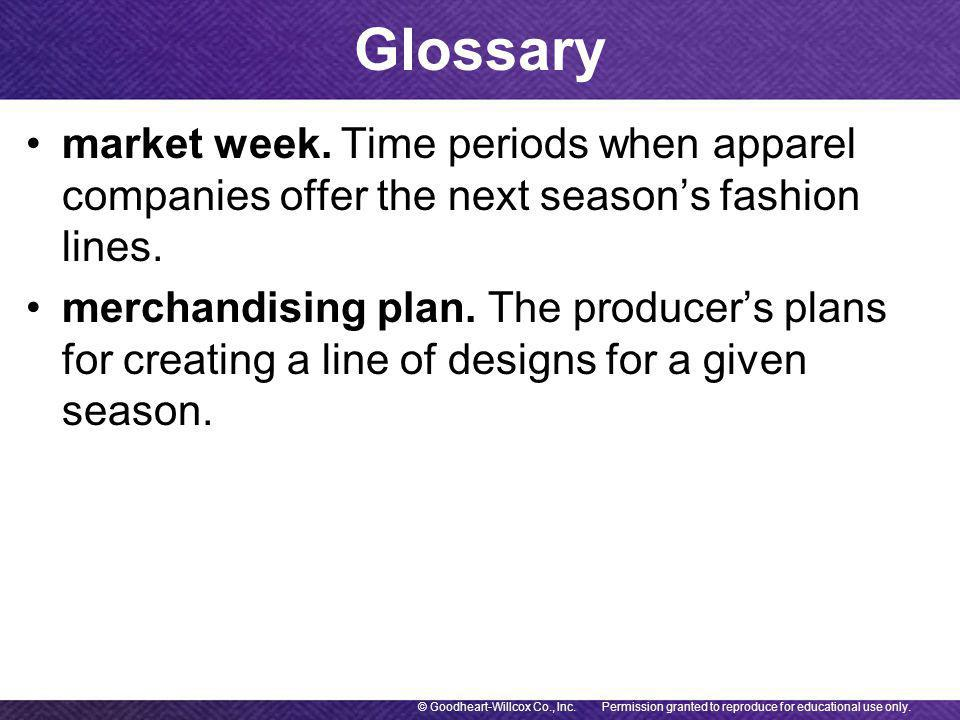 market week. Time periods when apparel companies offer the next season's fashion lines.