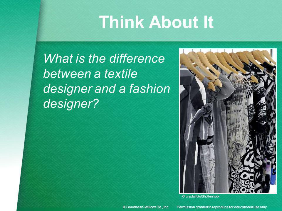 Think About It What is the difference between a textile designer and a fashion designer © crystalfoto/Shutterstock.