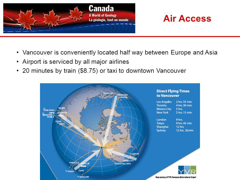 Air Access Vancouver is conveniently located half way between Europe and Asia. Airport is serviced by all major airlines.