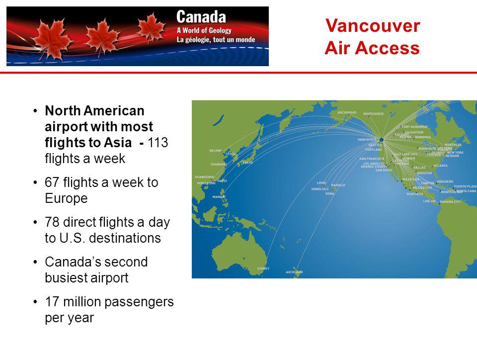 Vancouver Air Access. North American airport with most flights to Asia - 113 flights a week. 67 flights a week to Europe.